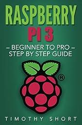 Raspberry Pi 3: Beginner to Pro - Step by Step Guide (Raspberry Pi 3 2016)