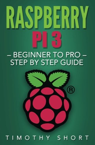 Raspberry Pi 3: Beginner to Pro - Step by Step Guide (Raspberry Pi 3 2016) cover