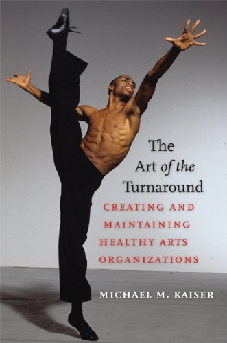 The Art of the Turnaround: Creating and Maintaining Healthy Arts Organizations by Brandeis University Press
