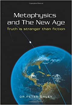 Book Metaphysics and the New Age: Truth Is Stranger Than Fiction by Peter Daley Dr (2009-08-10)