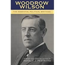 Woodrow Wilson: The Essential Political Writings
