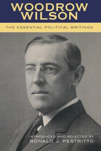 Woodrow Wilson: The Essential Political Writings: The Essential Political Writings