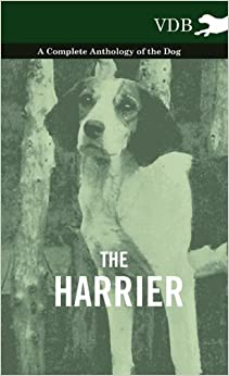 The Harrier - A Complete Anthology of the Dog