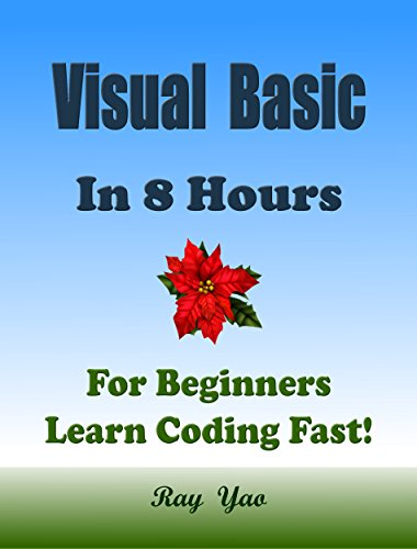 VISUAL BASIC Programming Language  In 8 Hours, For Beginners, Learn Coding  Fast! VB Crash Course, A QuickStart eBook, Tutorial Book with Hands-On