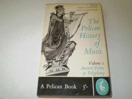 THE PELICAN HISTORY OF MUSIC VOLUME 1: ANCIENT FORMS TO POLYPHONY.