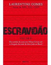 Escravidão – Volume II: Da corrida do ouro em Minas Gerais até a chegada da corte de dom João ao Brasil