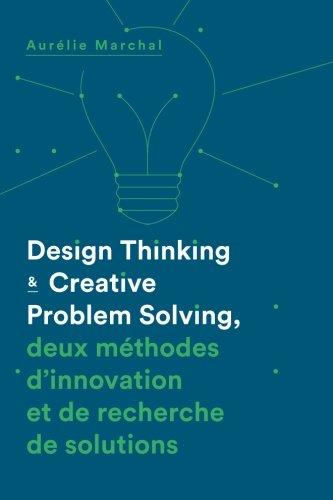 Design Thinking & Creative Problem Solving: Deux méthodes d'innovation et de recherche de solutions (French Edition