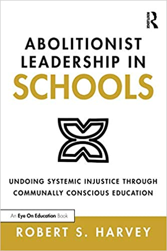 Abolitionist Leadership in Schools: Undoing Systemic Injustice Through Communally Conscious Education 1st Edition, Kindle Edition