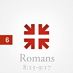 Romans: The Greatest Letter Ever Written, Part 6 Audiobook