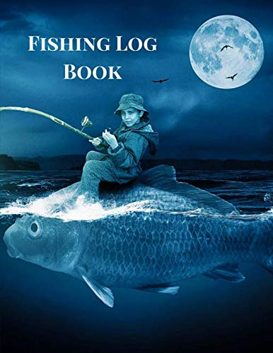(Fishing Log Book: The Complete Fisherman's Journal with Prompts, Records of Fishing Trips and More. Fly Fishing Log Book, Fishing Notebook, 8.5 x11, 216 pages. Moonlight Theme)