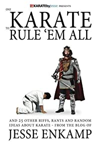 One Karate to Rule 'Em All: and 25 Other Riffs, Rants and Random Ideas about Karate by Jesse Enkamp (2012-08-20)
