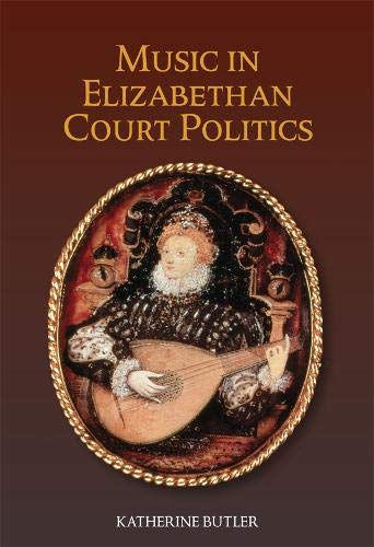 (Music in Elizabethan Court Politics (Studies in Medieval and Renaissance Music))