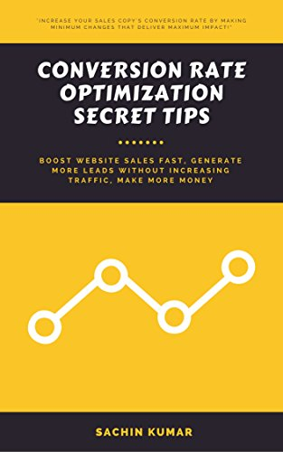 Conversion Rate Optimization Secret TIPS: Boost Website Sales Fast, Generate More Leads Without Increasing Traffic, Make More Money
