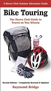 Bike Touring: The Sierra Club Guide to Travel on Two Wheels (Sierra Club Outdoor Adventure Guide) by [Bridge, Raymond]