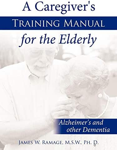 A Caregiver's Training Manual for the Elderly: Alzheimer's and other Dementia