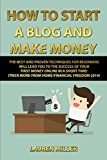 HOW TO START A BLOG AND MAKE MONEY: THE BEST AND PROVEN TECHNIQUES FOR BEGINNERS WILL LEAD YOU TO THE SUCCESS OF YOUR FIRST MONEY ONLINE IN A SHORT TIME! (TRICK WORK FROM HOME/FINANCIAL FREEDOM 2019)