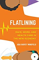 Flatlining: Race, Work, and Health Care in the New Economy