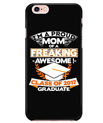 iPhone 6/6s Case, I'm A Proud Mom Case for Apple iPhone 6/6s, Class of 2017 Graduate iPhone Case (iPhone 6/6s Case - Black) ()