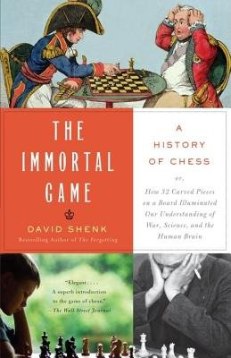 The Immortal Game( A History of Chess or How 32 Carved Pieces on a Board Illuminated Our Understanding of War Art Science and the Huma)[IMMORTAL GAME][Paperback] ebook