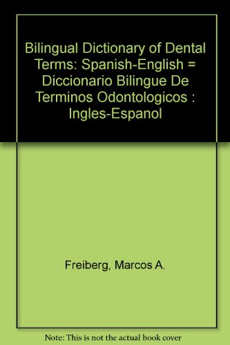 Bilingual Dictionary of Dental Terms: Spanish-English = Diccionario Bilingue De Terminos Odontologicos : Ingles-Espanol