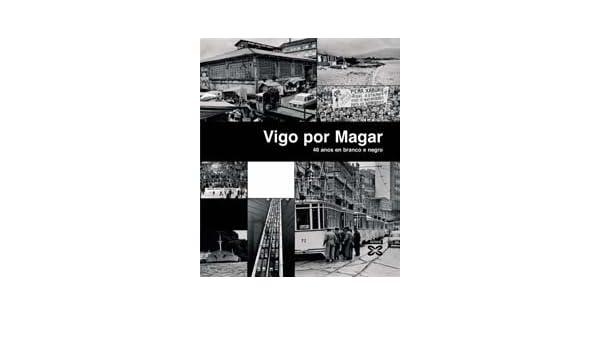 Vigo por Magar I: 40 anos en branco e negro: 1 Grandes Obras - Edicións Singulares: Amazon.es: Magar: Libros