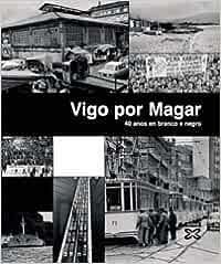 Vigo por Magar I: 40 anos en branco e negro: 1 Grandes Obras ...