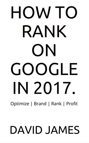 How to rank on Google in 2017.: Optimize | Brand | Rank | Profit (Kindle ink E-reader edition. )