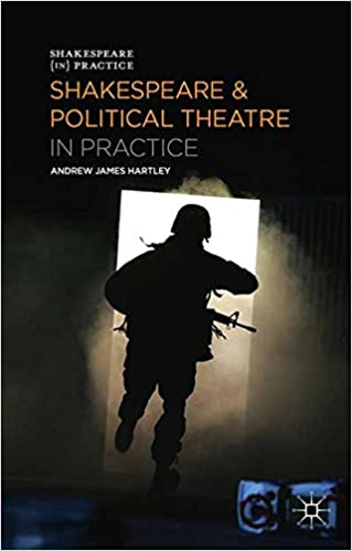 Shakespeare and Political Theatre in Practice (Shakespeare in Practice)