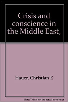 Crisis and conscience in the Middle East,