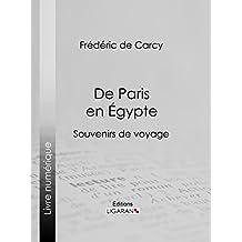 De Paris en Égypte: Souvenirs de voyage (French Edition)