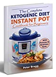 The Complete Ketogenic Diet: Instant Pot Cookbook for Beginners (ketogenic diet instant pot cookbook, what is ketogenic diet, ketogenic diet books for beginners)
