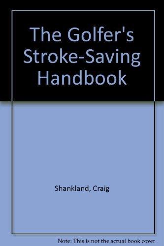 The Golfer's Stroke-Saving Handbook