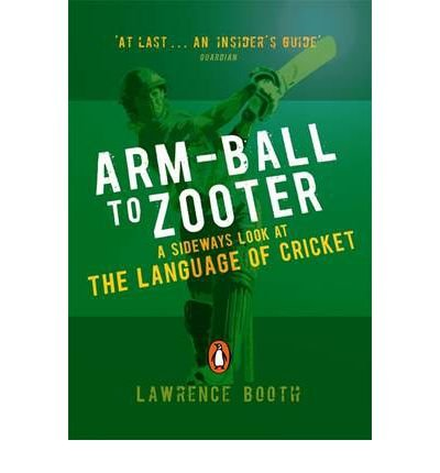 Arm-ball to Zooter: A Sideways Look at the Language of Cricket (Paperback) - Common by Penguin Books Ltd