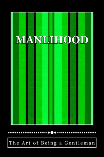 """Manlihood -""""The Art of Being a Gentleman"""": A Young Man's Guidebook pdf epub"""