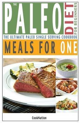 Download [(The Paleo Diet for Beginners Meals for One : The Ultimate Paleolithic, Gluten Free, Single Serving Cookbook)] [By (author) Cooknation] published on (September, 2013) pdf