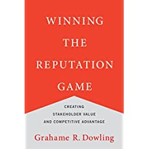 Winning the Reputation Game: Creating Stakeholder Value and Competitive Advantage (The MIT Press)