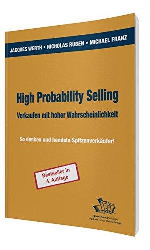 High Probability Selling - Verkaufen mit hoher Wahrscheinlichkeit: So denken und handeln Spitzenverkäufer!