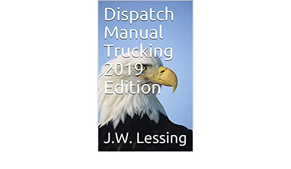 Dispatch Manual Trucking 2019 Edition eBook: J W  Lessing