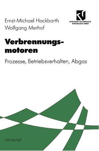 Verbrennungsmotoren: Prozesse, Betriebsverhalten, Abgas (Uni-Script) (German Edition)