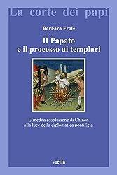 Il Papato e il processo ai Templari (La corte dei papi) (Italian Edition)