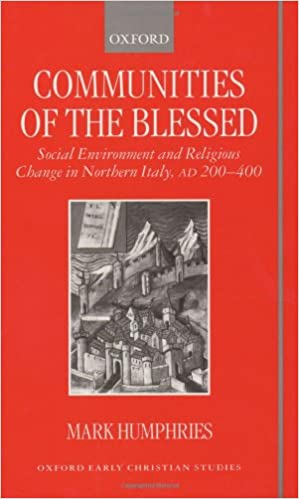 Libros gratis en audio para descargar. Communities of the Blessed: Social Environment and Religious Change in Northern Italy, AD 200-400 (Oxford Early Christian Studies) by Mark Humphries PDF PDB