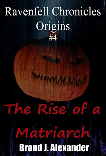 Occult Origins Of Halloween (The Rise of a Matriarch (Ravenfell Chronicles: Origins Book)