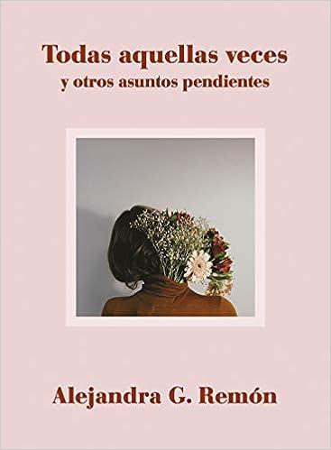 Todas Aquellas Veces Y Otros Asuntos Pendientes por Alejandra G. Remón epub
