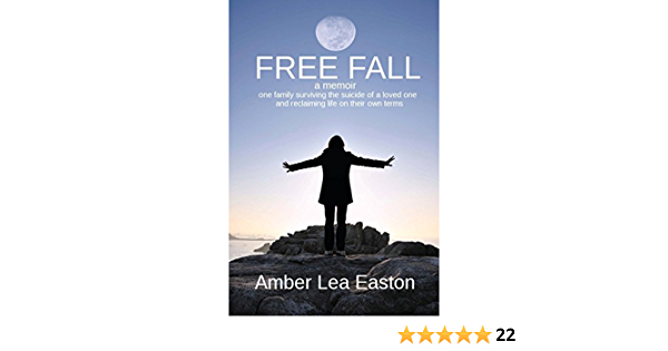 Free Fall A Memoir Of A Family Surviving The Suicide Of A Loved One And Reclaiming Life On Their Own Terms By Amber Lea Easton 31 Aug 2013 Paperback Amazon Com Books