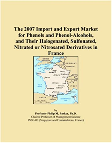 Book The 2007 Import and Export Market for Phenols and Phenol-Alcohols, and Their Halogenated, Sulfonated, Nitrated or Nitrosated Derivatives in France