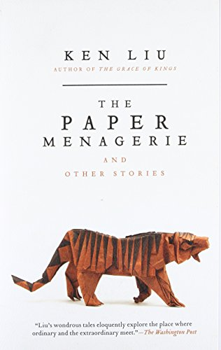 The Paper Menagerie and Other Stories [Ken Liu] (Tapa Blanda)