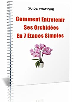 Comment entretenir ses orchid es en 7 tapes simples french edition ebook sandra desjardins Comment entretenir orchidee