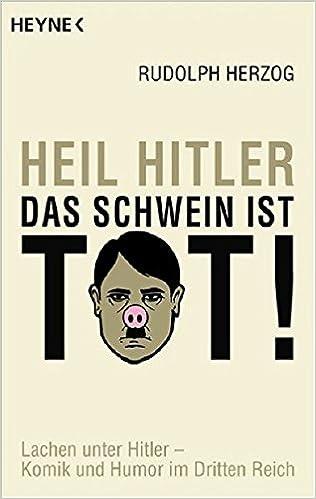 Heil Hitler Das Schwein Ist Tot Amazonde Rudolph Herzog Bücher