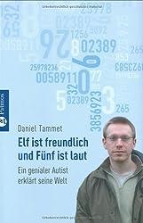 Elf ist freundlich und Fünf ist laut: Ein genialer Autist erklärt seine Welt