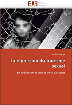 La répression du tourisme sexuel: En droit international et pénal canadien (Omn.Univ.Europ.)